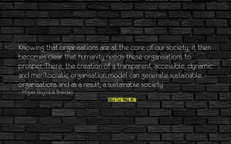 Sustainable Leadership Sayings By Miguel Reynolds Brandao: Knowing that organisations are at the core of our society, it then becomes clear that
