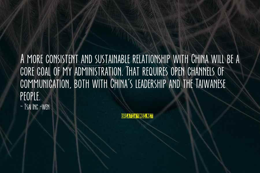 Sustainable Leadership Sayings By Tsai Ing-wen: A more consistent and sustainable relationship with China will be a core goal of my