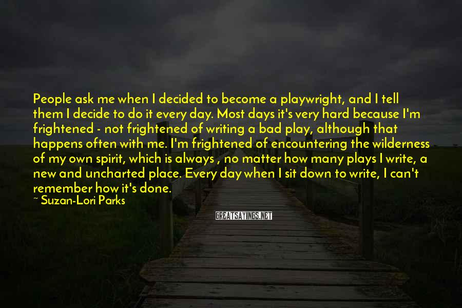 Suzan-Lori Parks Sayings: People ask me when I decided to become a playwright, and I tell them I