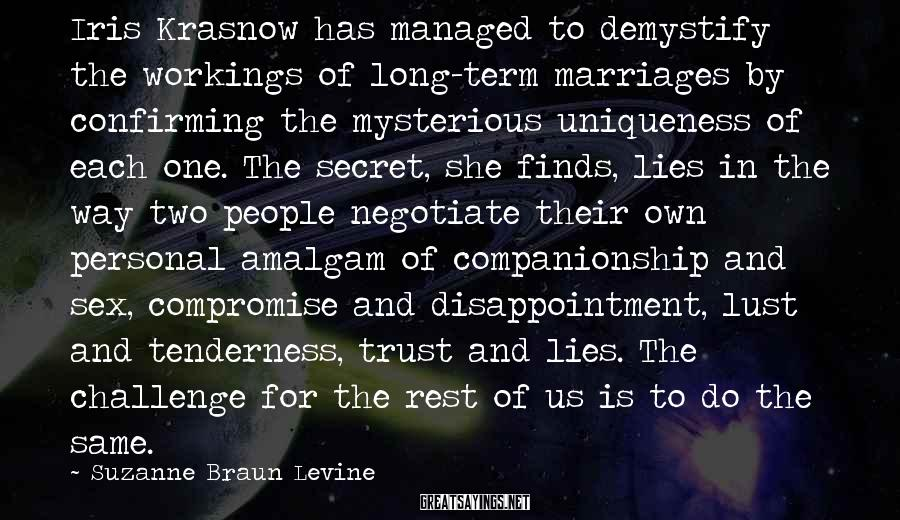 Suzanne Braun Levine Sayings: Iris Krasnow has managed to demystify the workings of long-term marriages by confirming the mysterious