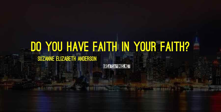 Suzanne Elizabeth Anderson Sayings: Do you have faith in your faith?