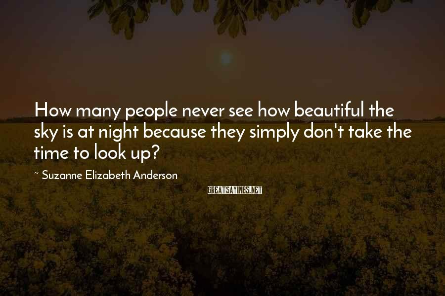 Suzanne Elizabeth Anderson Sayings: How many people never see how beautiful the sky is at night because they simply