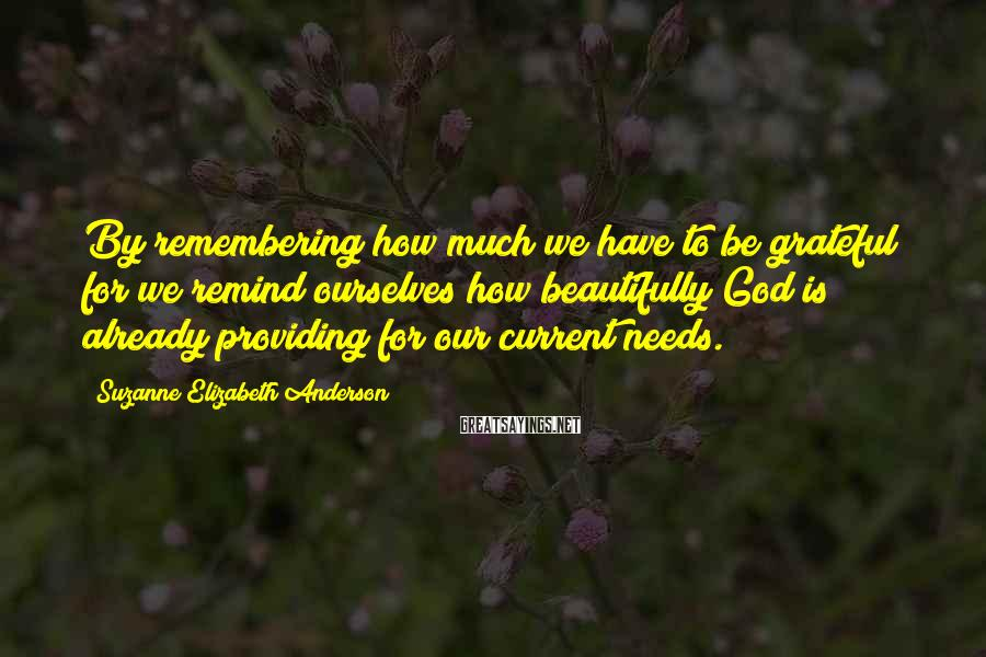 Suzanne Elizabeth Anderson Sayings: By remembering how much we have to be grateful for we remind ourselves how beautifully