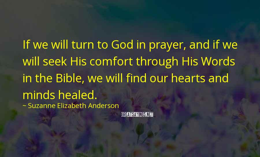 Suzanne Elizabeth Anderson Sayings: If we will turn to God in prayer, and if we will seek His comfort