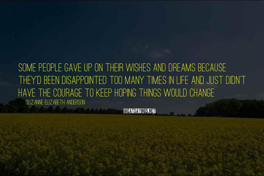 Suzanne Elizabeth Anderson Sayings: Some people gave up on their wishes and dreams because they'd been disappointed too many