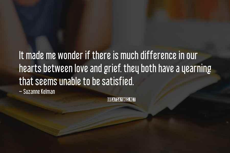 Suzanne Kelman Sayings: It made me wonder if there is much difference in our hearts between love and