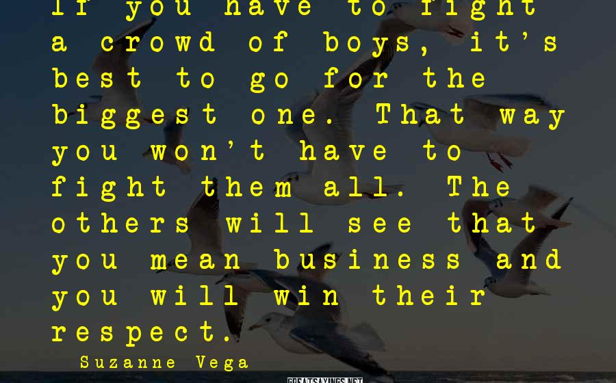 Suzanne Vega Sayings: If you have to fight a crowd of boys, it's best to go for the