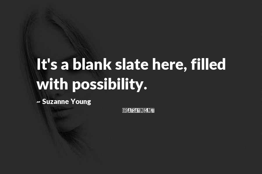 Suzanne Young Sayings: It's a blank slate here, filled with possibility.