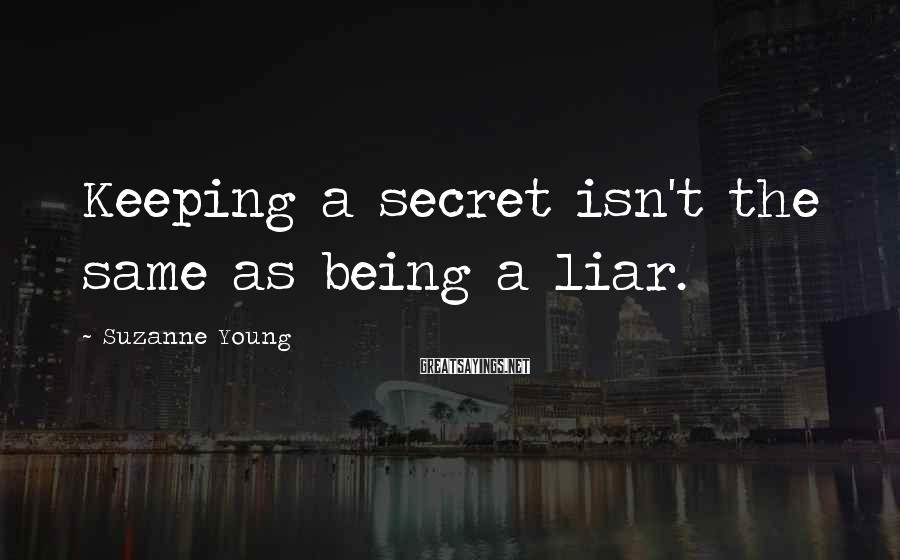 Suzanne Young Sayings: Keeping a secret isn't the same as being a liar.
