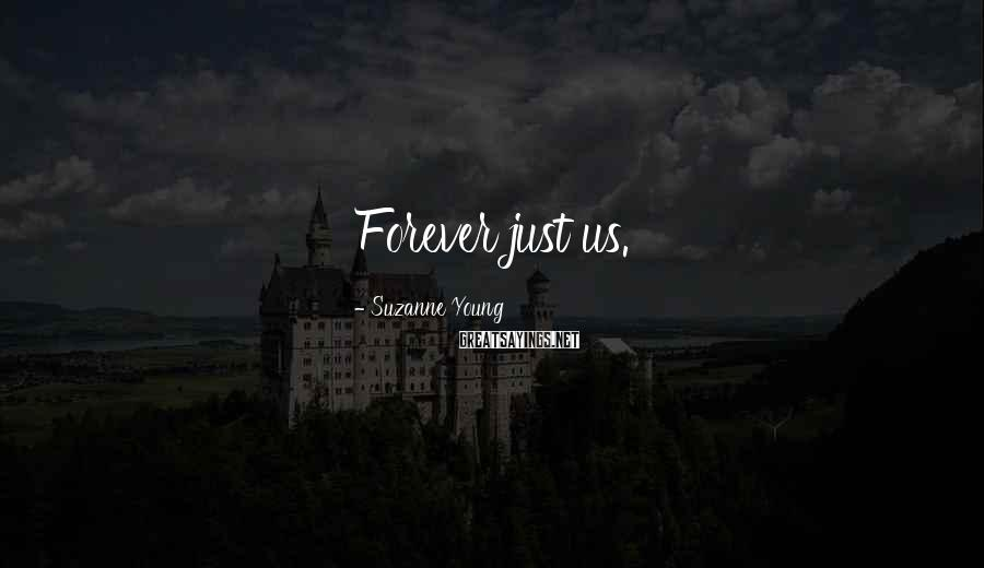 Suzanne Young Sayings: Forever just us.