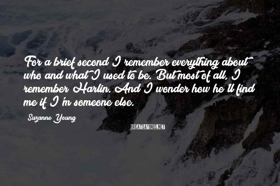 Suzanne Young Sayings: For a brief second I remember everything about who and what I used to be.