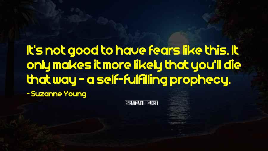 Suzanne Young Sayings: It's not good to have fears like this. It only makes it more likely that