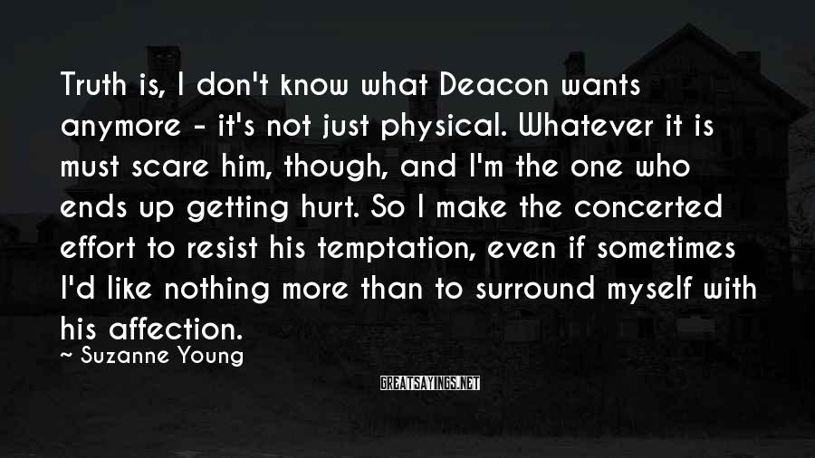Suzanne Young Sayings: Truth is, I don't know what Deacon wants anymore - it's not just physical. Whatever
