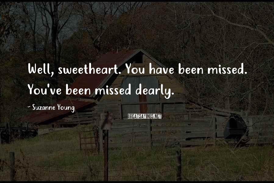 Suzanne Young Sayings: Well, sweetheart. You have been missed. You've been missed dearly.