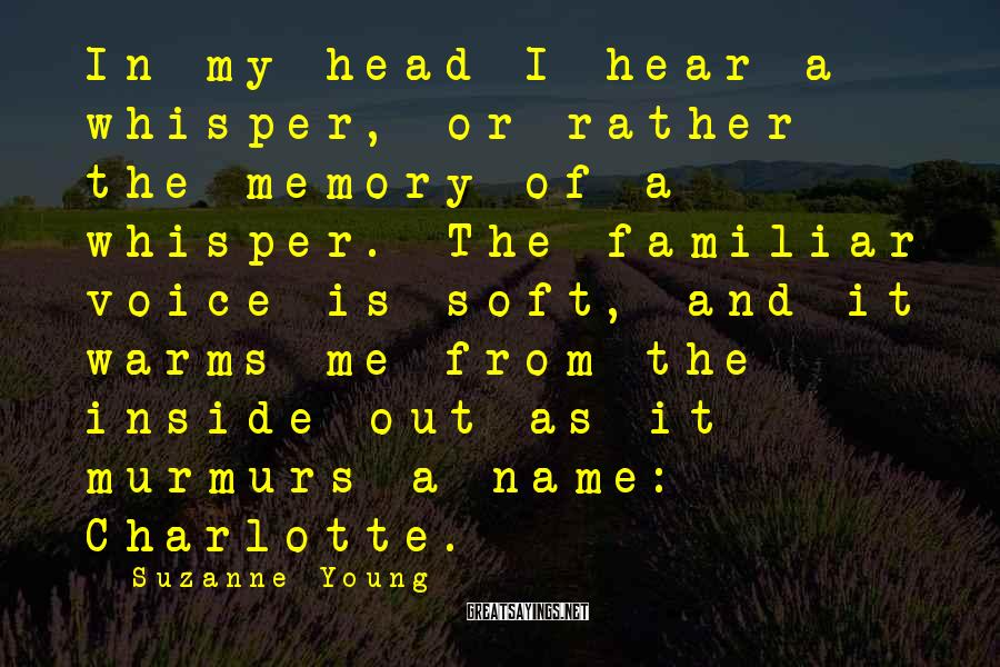 Suzanne Young Sayings: In my head I hear a whisper, or rather the memory of a whisper. The