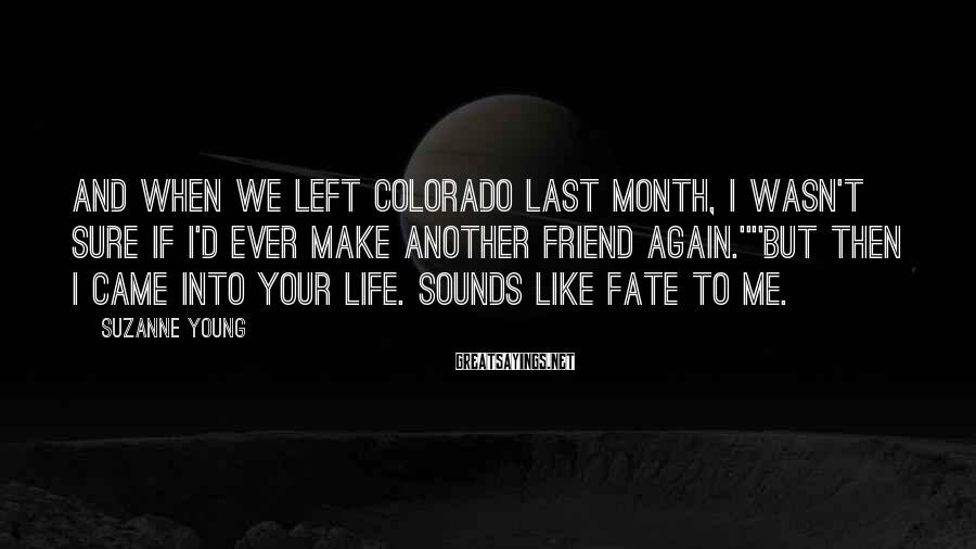 Suzanne Young Sayings: And when we left Colorado last month, I wasn't sure if I'd ever make another
