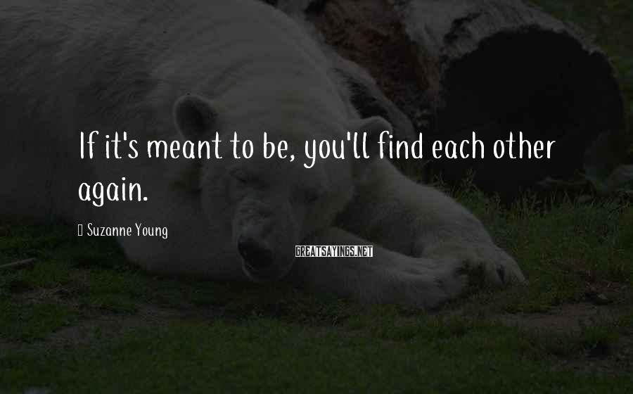 Suzanne Young Sayings: If it's meant to be, you'll find each other again.