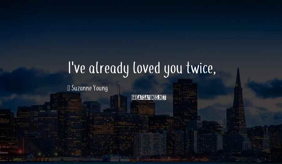 Suzanne Young Sayings: I've already loved you twice,