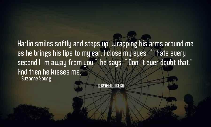 Suzanne Young Sayings: Harlin smiles softly and steps up, wrapping his arms around me as he brings his