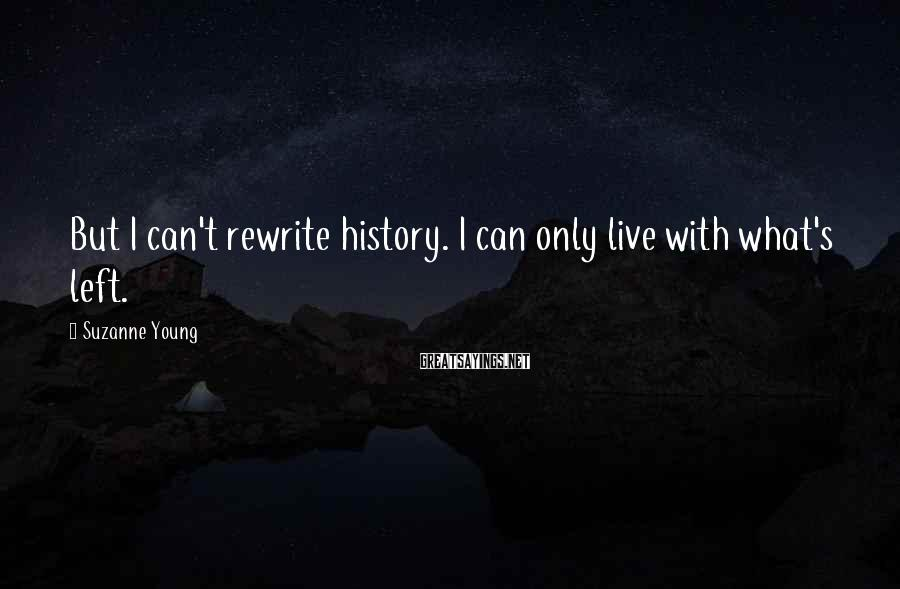 Suzanne Young Sayings: But I can't rewrite history. I can only live with what's left.