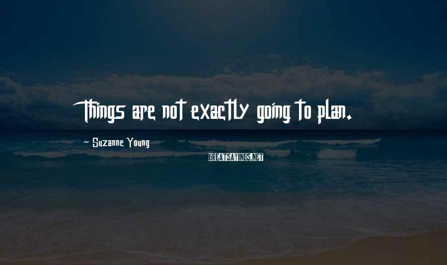 Suzanne Young Sayings: Things are not exactly going to plan.