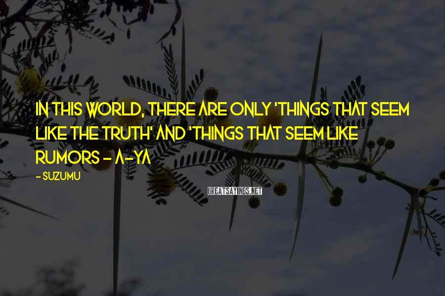 Suzumu Sayings: In this world, there are only 'things that seem like the truth' and 'things that