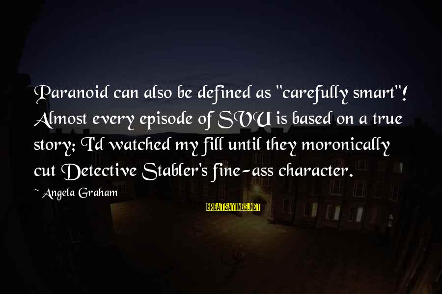 """Svu Sayings By Angela Graham: Paranoid can also be defined as """"carefully smart""""! Almost every episode of SVU is based"""