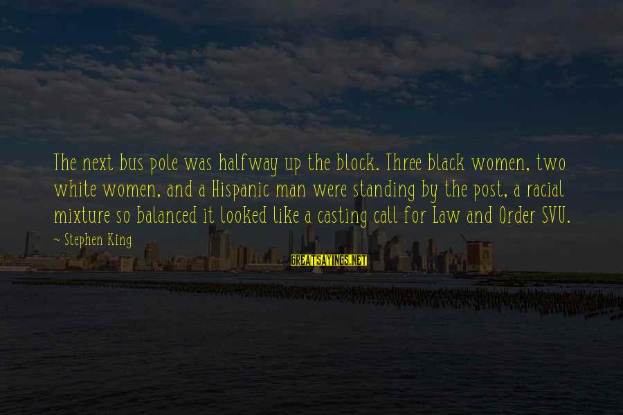 Svu Sayings By Stephen King: The next bus pole was halfway up the block. Three black women, two white women,
