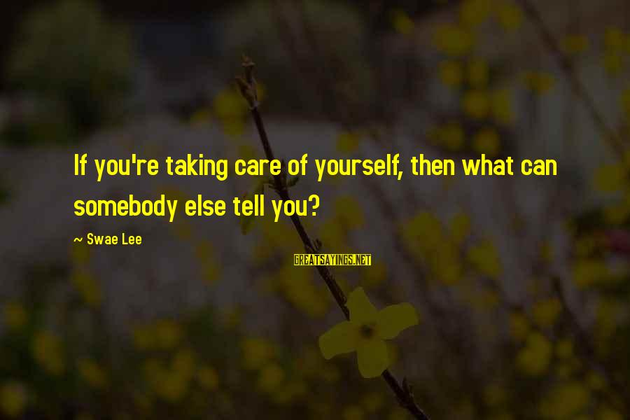 Swae Sayings By Swae Lee: If you're taking care of yourself, then what can somebody else tell you?