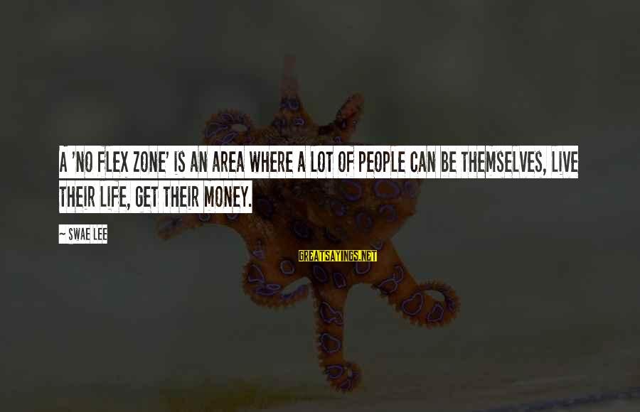 Swae Sayings By Swae Lee: A 'no flex zone' is an area where a lot of people can be themselves,