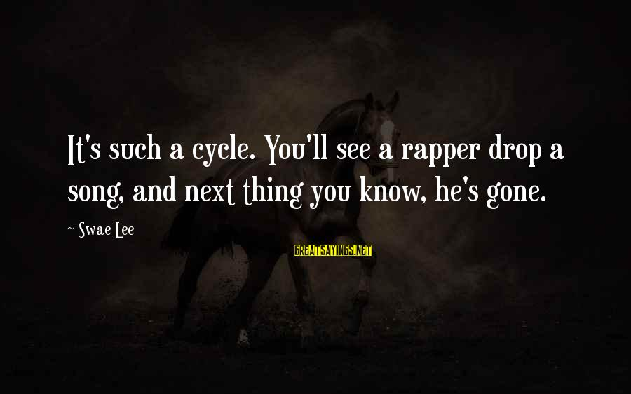 Swae Sayings By Swae Lee: It's such a cycle. You'll see a rapper drop a song, and next thing you