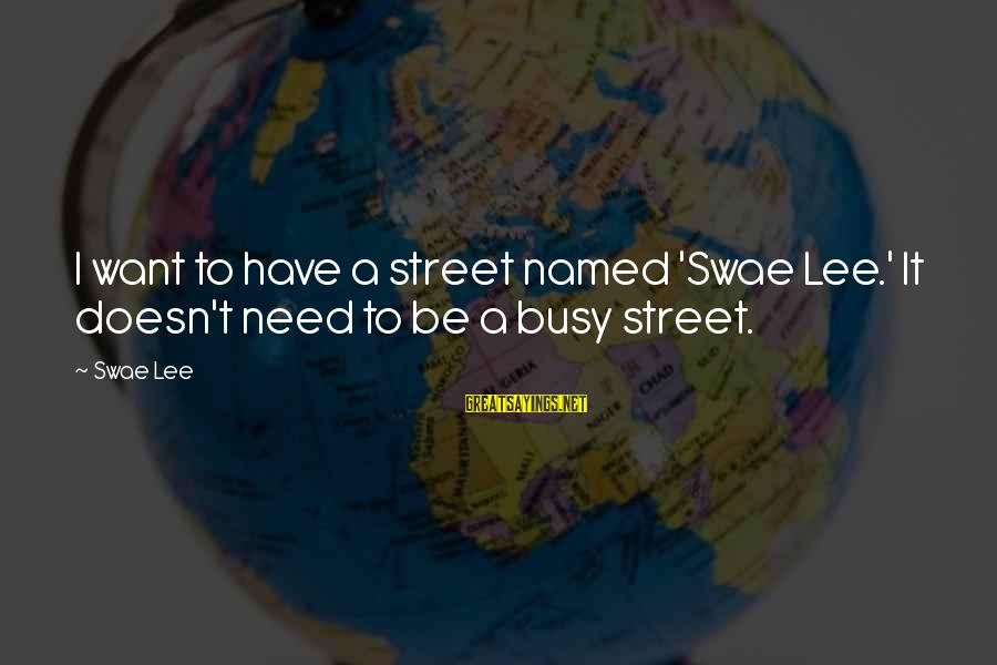 Swae Sayings By Swae Lee: I want to have a street named 'Swae Lee.' It doesn't need to be a