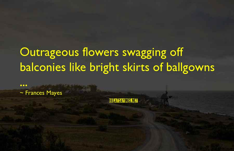 Swagging Sayings By Frances Mayes: Outrageous flowers swagging off balconies like bright skirts of ballgowns ...