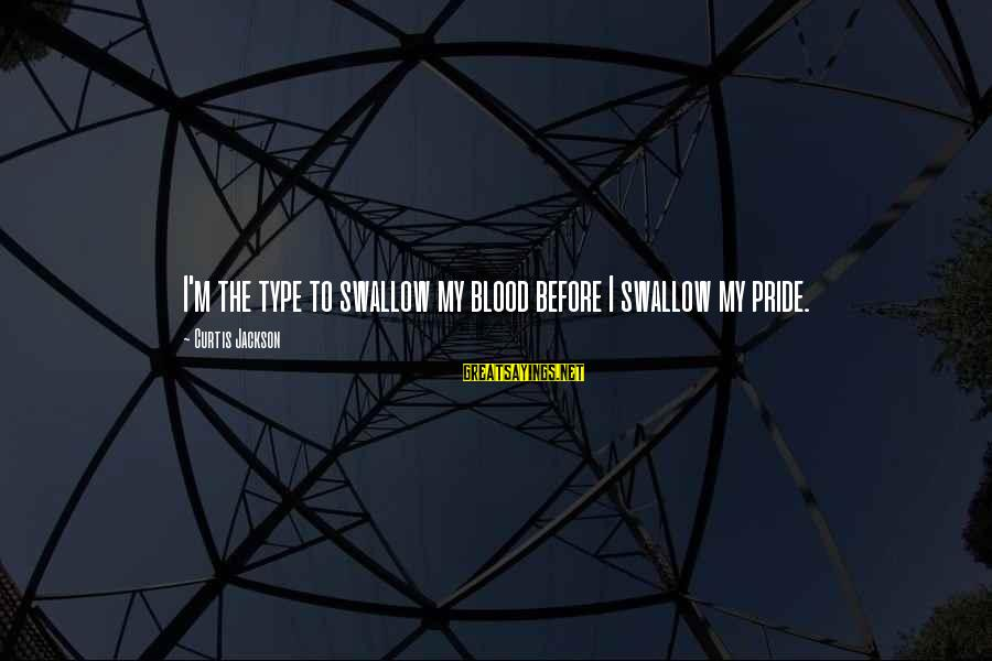 Swallow My Pride Sayings By Curtis Jackson: I'm the type to swallow my blood before I swallow my pride.
