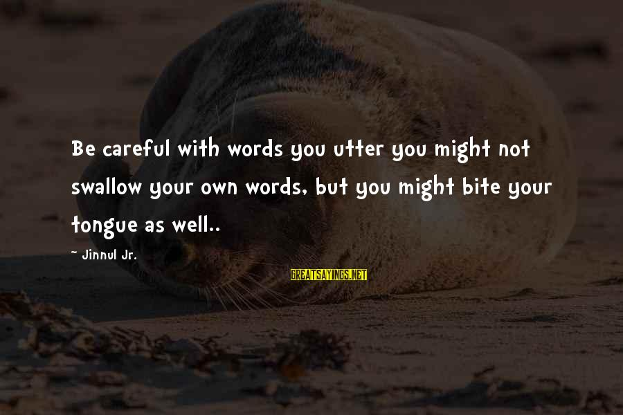 Swallow My Pride Sayings By Jinnul Jr.: Be careful with words you utter you might not swallow your own words, but you