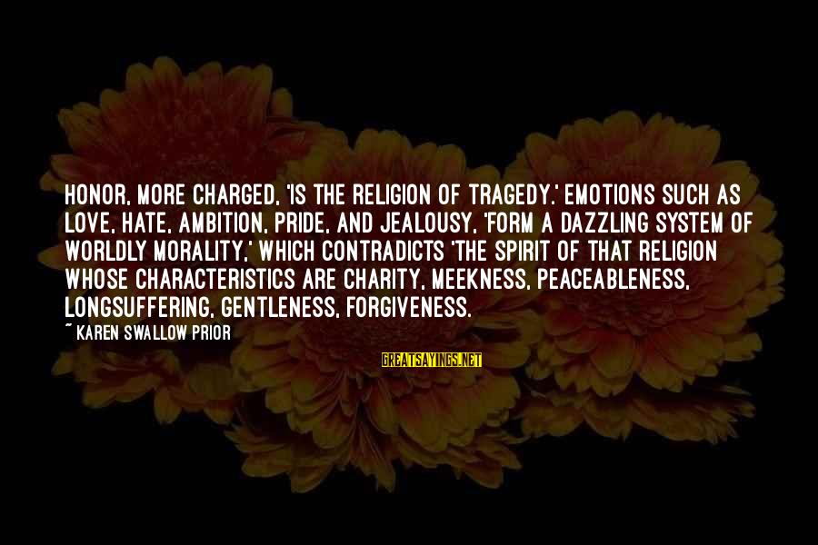 Swallow My Pride Sayings By Karen Swallow Prior: Honor, More charged, 'is the religion of tragedy.' Emotions such as love, hate, ambition, pride,