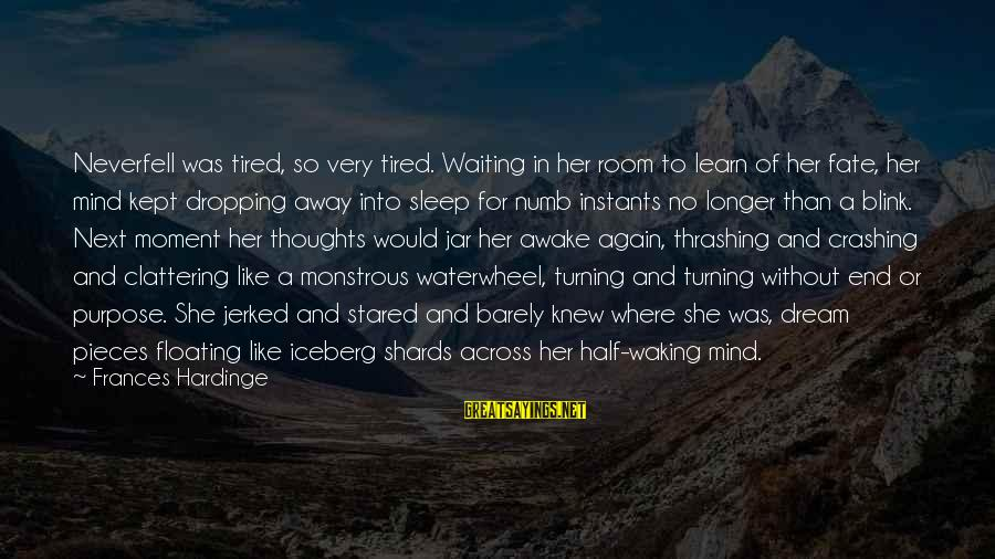 Swally Sayings By Frances Hardinge: Neverfell was tired, so very tired. Waiting in her room to learn of her fate,