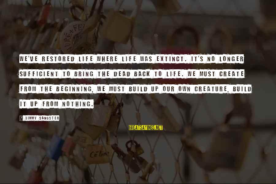 Swally Sayings By Jimmy Sangster: We've restored life where life was extinct. It's no longer sufficient to bring the dead