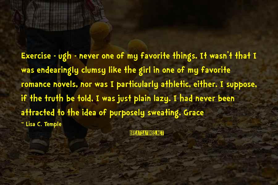 Sweating And Exercise Sayings By Lisa C. Temple: Exercise - ugh - never one of my favorite things. It wasn't that I was