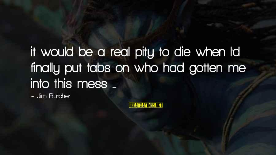 Swedish Chef Sayings By Jim Butcher: it would be a real pity to die when I'd finally put tabs on who