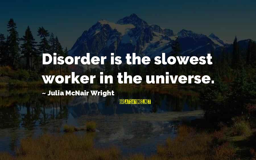 Swedish Chef Sayings By Julia McNair Wright: Disorder is the slowest worker in the universe.