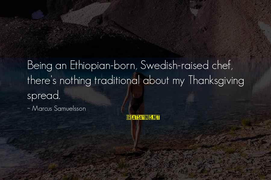 Swedish Chef Sayings By Marcus Samuelsson: Being an Ethiopian-born, Swedish-raised chef, there's nothing traditional about my Thanksgiving spread.