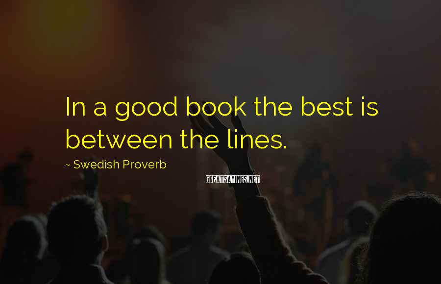 Swedish Proverb Sayings: In a good book the best is between the lines.