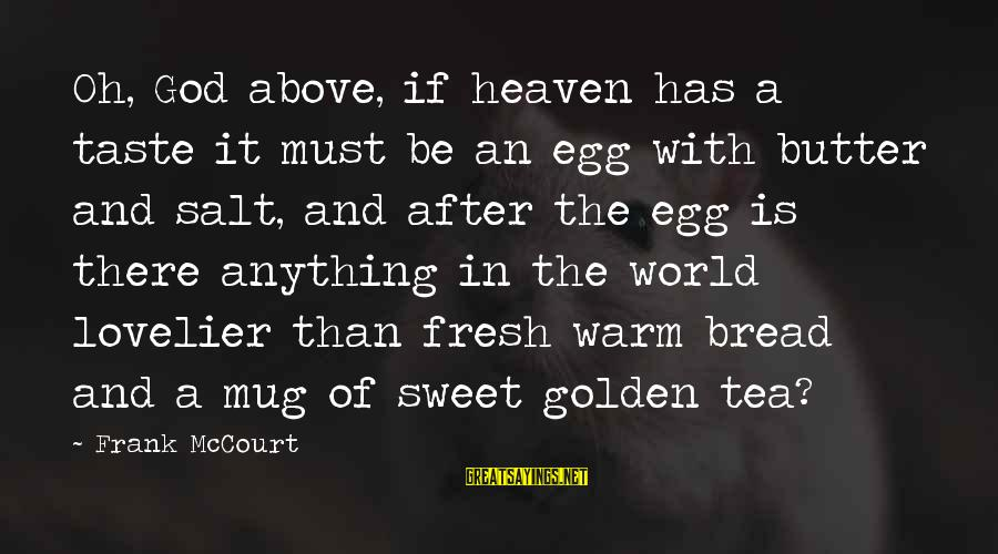 Sweet Bread Sayings By Frank McCourt: Oh, God above, if heaven has a taste it must be an egg with butter