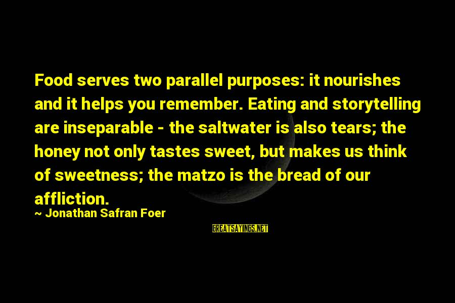 Sweet Bread Sayings By Jonathan Safran Foer: Food serves two parallel purposes: it nourishes and it helps you remember. Eating and storytelling