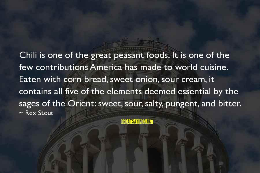 Sweet Bread Sayings By Rex Stout: Chili is one of the great peasant foods. It is one of the few contributions