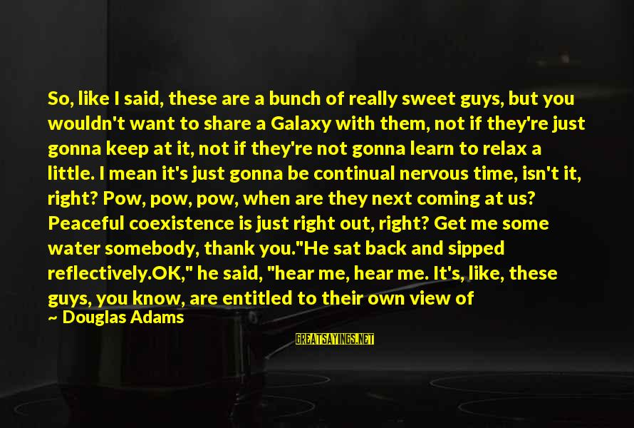 Sweet But Mean Sayings By Douglas Adams: So, like I said, these are a bunch of really sweet guys, but you wouldn't