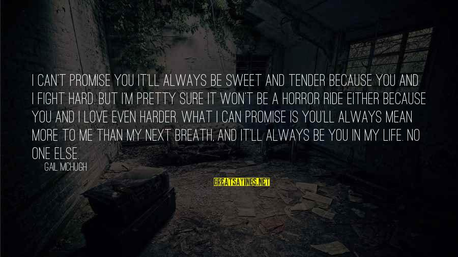 Sweet But Mean Sayings By Gail McHugh: I can't promise you it'll always be sweet and tender because you and I fight