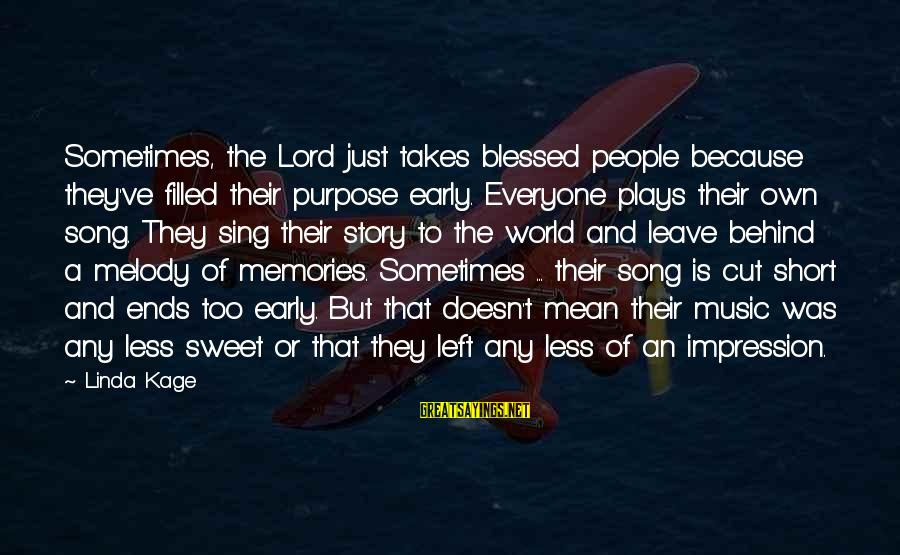 Sweet But Mean Sayings By Linda Kage: Sometimes, the Lord just takes blessed people because they've filled their purpose early. Everyone plays