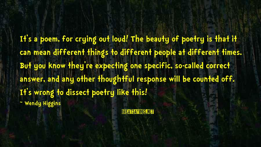 Sweet But Mean Sayings By Wendy Higgins: It's a poem, for crying out loud! The beauty of poetry is that it can